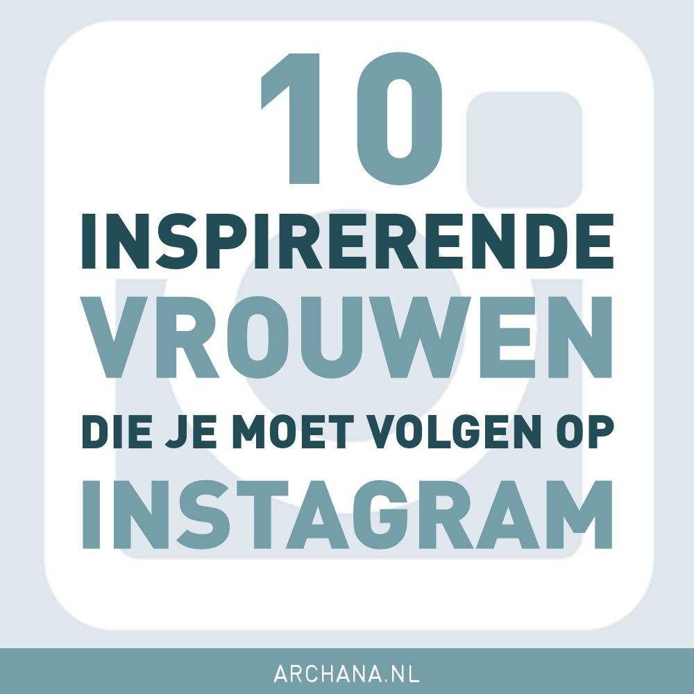 10 inspirerende vrouwen die je moet volgen op Instagram | ARCHANA.NL
