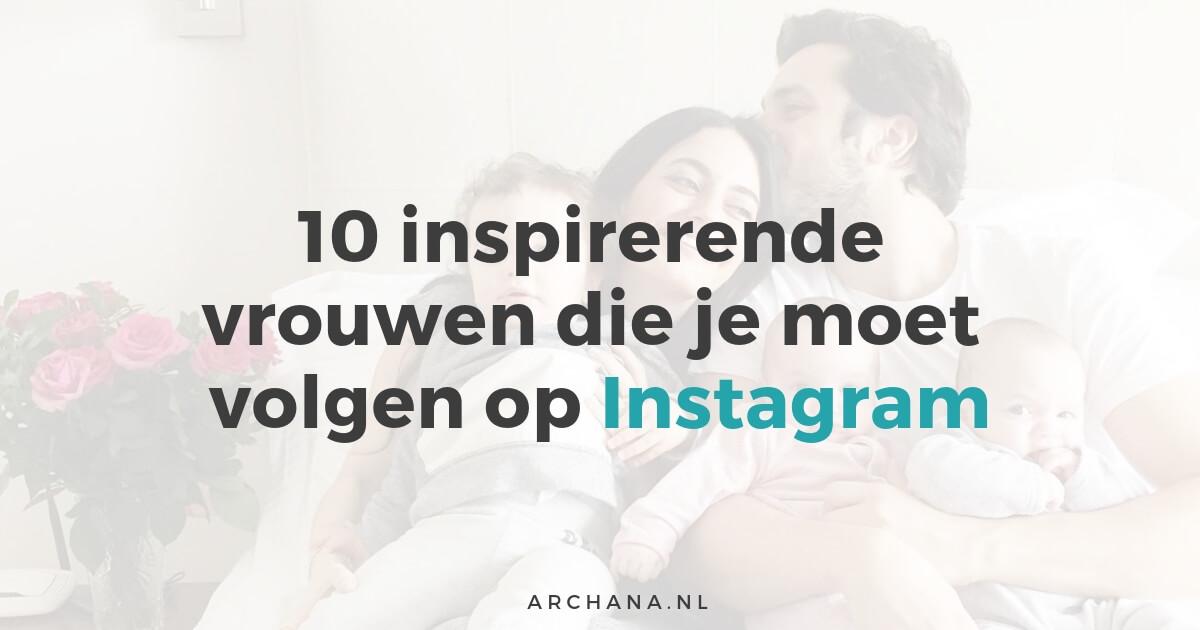 10 inspirerende vrouwen die je moet volgen op Instagram | ARCHANA.NL #instagramtips #instagrammarketing