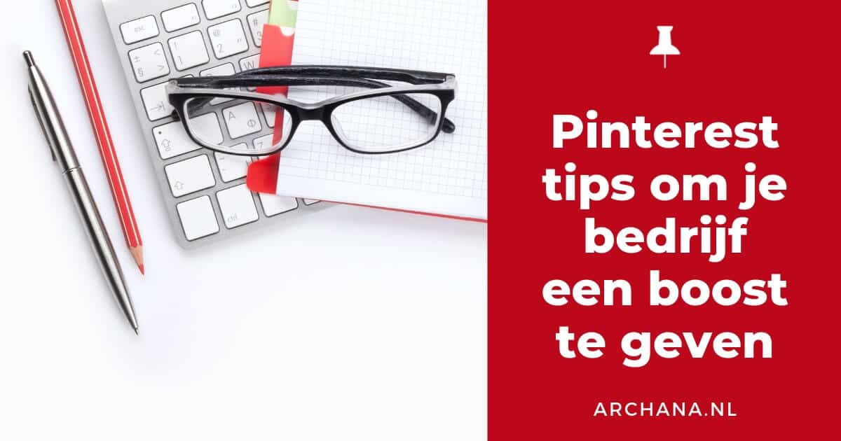 Pinterest tips om je bedrijf een boost te geven - ARCHANA.NL #pinterestmarketing #pinteresttips