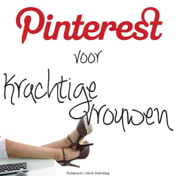 Mijn Pinterest presentatie voor Krachtige Vrouwen   www.archana.nl