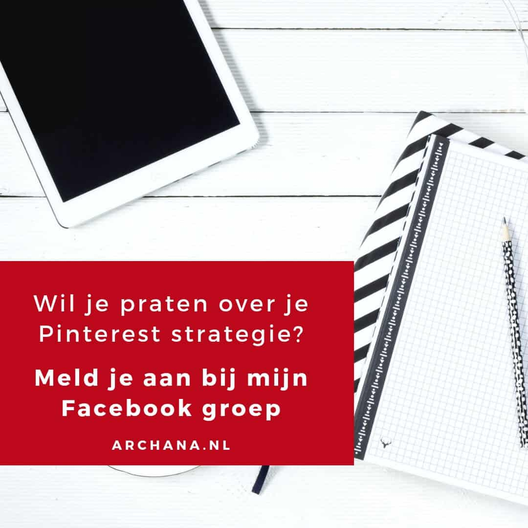 Wil je praten over je Pinterest strategie? Meld je aan bij de Pinterest Strategie Groep Nederland op Facebook | ARCHANA.NL #pinterestexpert #pinterestmarketing