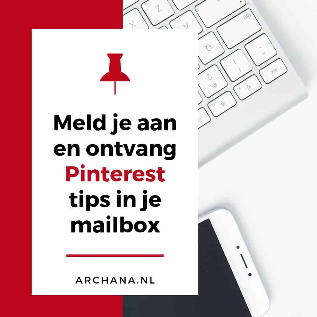 Meld je aan en ontvang tips en nieuws over Pinterest in je mailbox | ARCHANA.NL #pinterestmarketing #pinterest