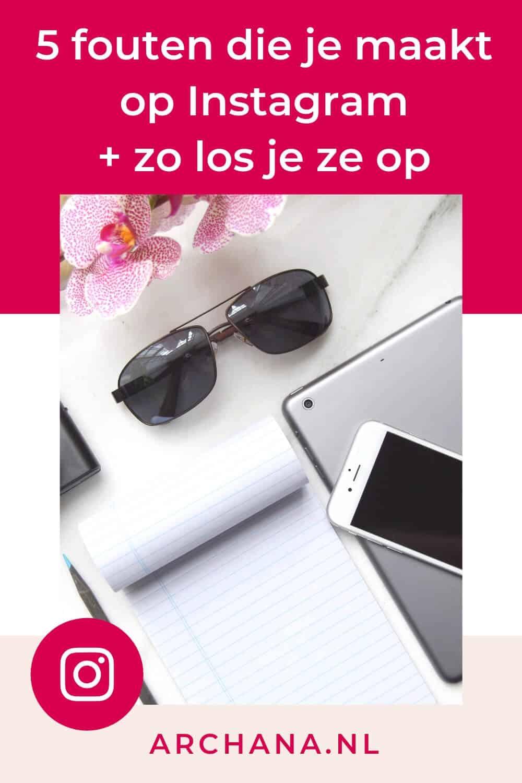 5 fouten die je maakt op Instagram + zo los je ze op - ARCHANA.NL #instagramtips #instagrammarketing