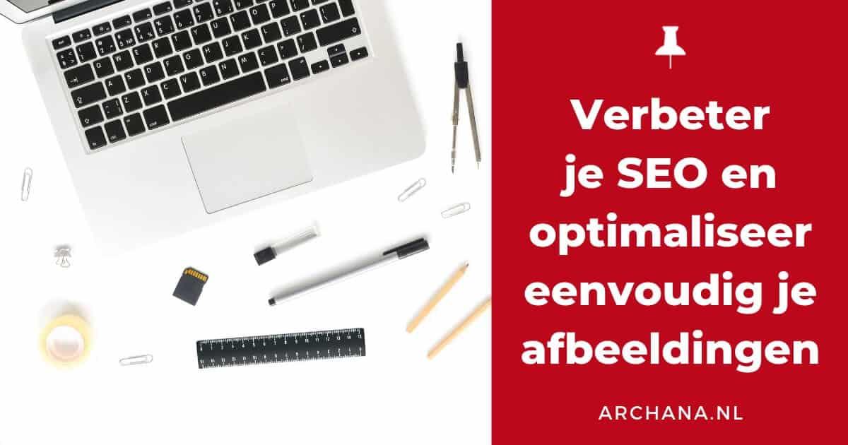 Verbeter je SEO en optimaliseer eenvoudig je afbeeldingen - ARCHANA.NL #seo #blogtips