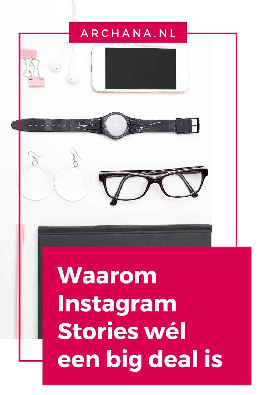 Waarom Instagram Stories wél een big deal is - ARCHANA.NL #instagramtips #instagrammarketing