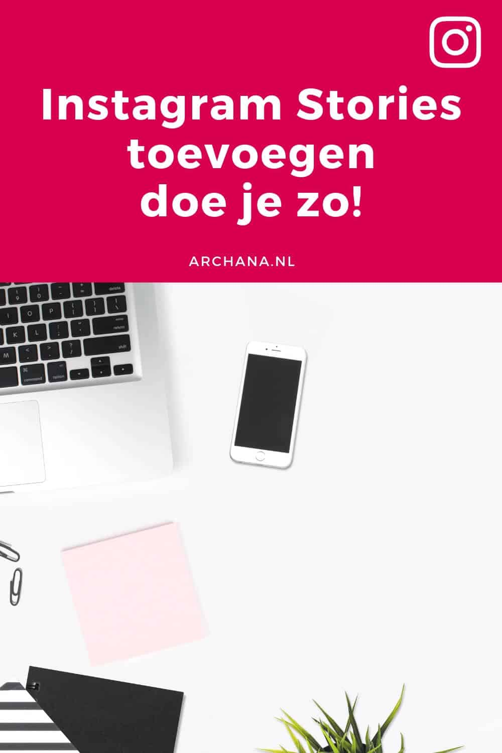Instagram Stories toevoegen doe je zo! | ARCHANA.NL #instagramtips #instagrammarketing