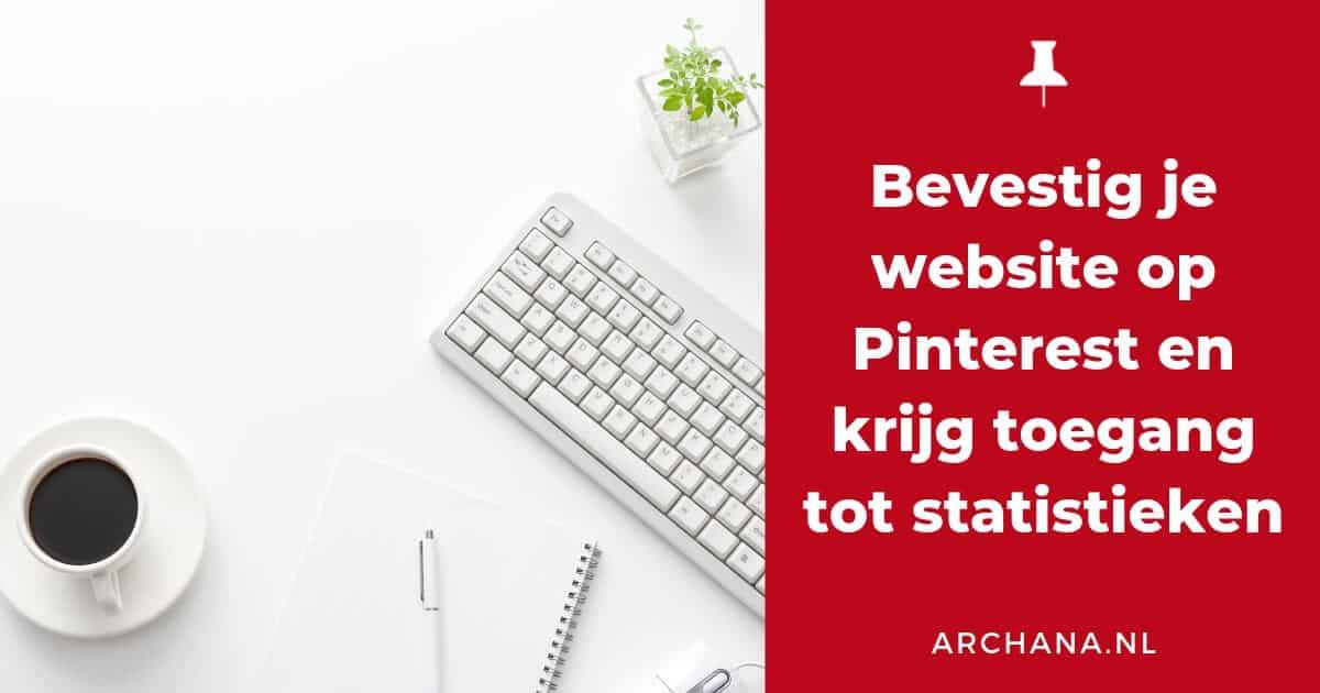 Bevestig je website op Pinterest en krijg toegang tot statistieken - ARCHANA.NL #pinteresttips #pinterestmarketing