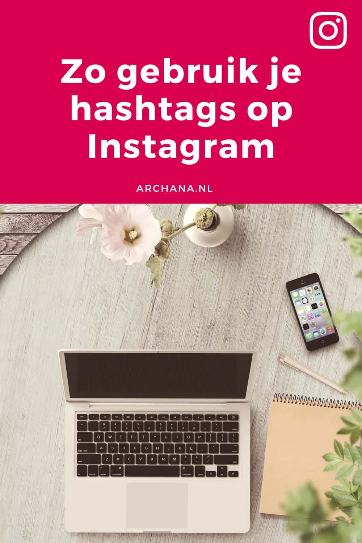 Zo gebruik je hashtags op Instagram + tips voor het vinden van relevante hashtags om in contact te komen met jouw ideale doelgroep   ARCHANA.NL #instagramtips #instagrammarketing