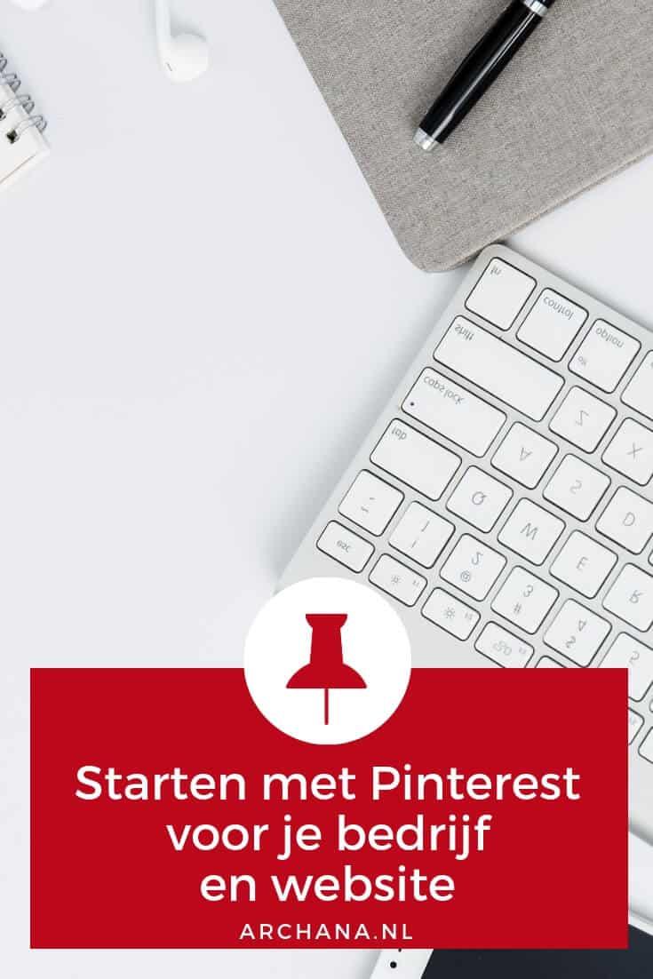 Starten met Pinterest voor je bedrijf en website | ARCHANA.NL #pinterestmarketing #pinteresttip