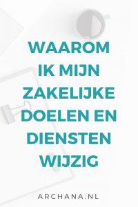 Waarom ik mijn zakelijke doelen en diensten wijzig | ARCHANA.NL #pinterest #pinterestmarketing