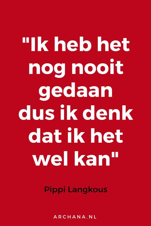 Ik heb het nog nooit gedaan dus ik denk dat ik het wel kan - Pippi Langkous | ARCHANA.NL #quote