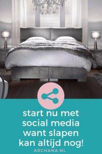 Start nu met Social Media want slapen kan altijd nog! | ARCHANA.NL #socialmedia #socialmediatips