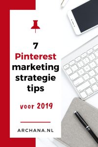 7 Pinterest marketing strategie tips voor 2019 | ARCHANA.NL #pinterestmarketing #pinterestnederland