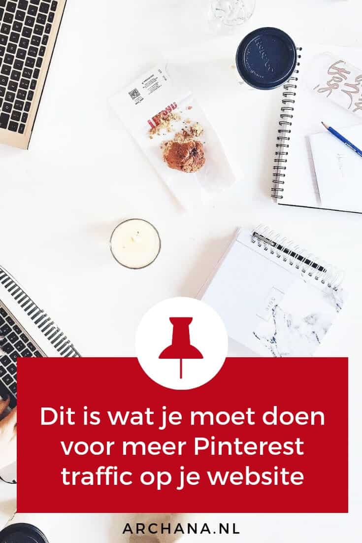 Dit is wat je moet doen voor meer Pinterest traffic op je website | ARCHANA.NL #pinterestmarketing #pinteresttips