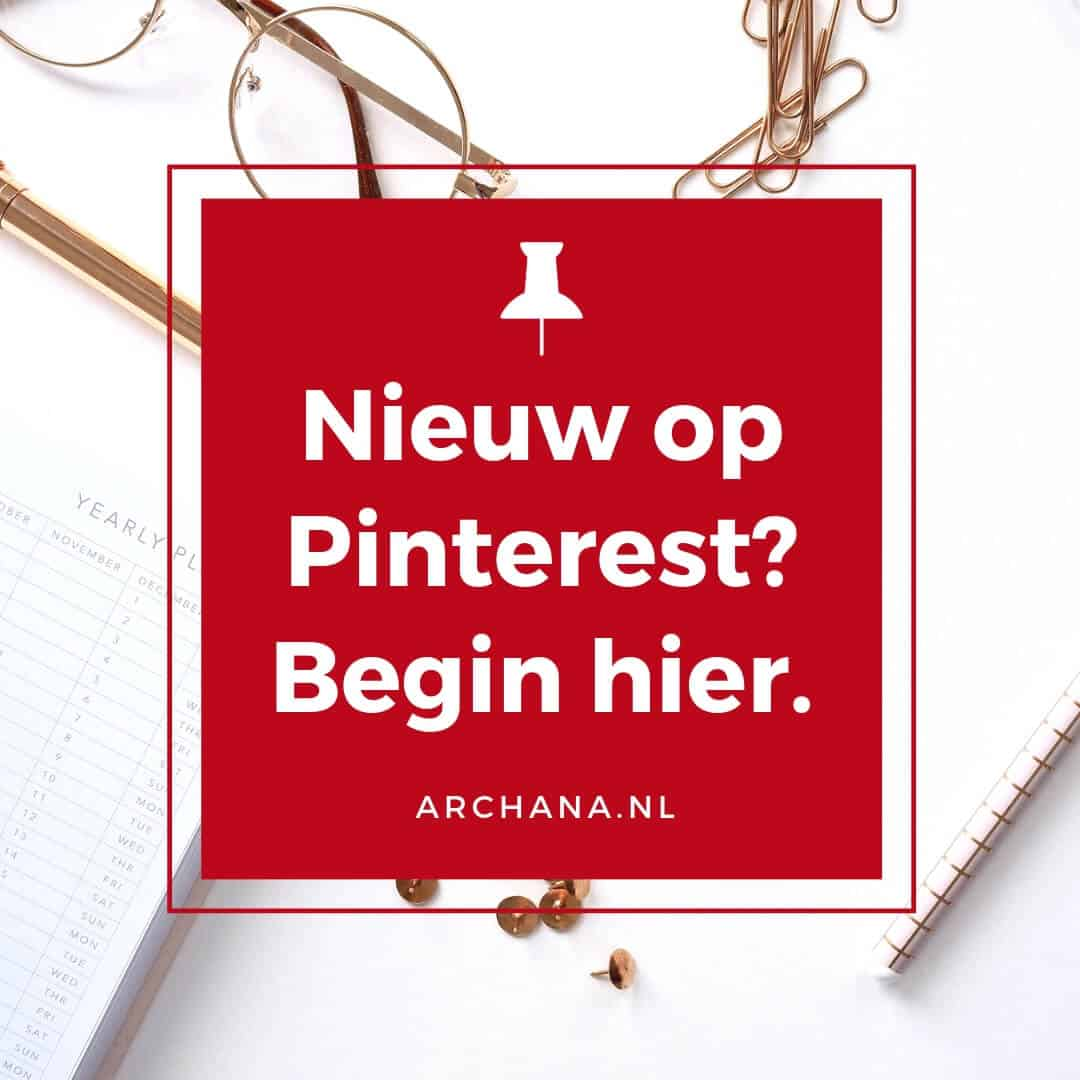 Nieuw op Pinterest? Begin hier. Pinterest startersgids | Pinterest Nederland | ARCHANA.NL #pinteresttips #pinterestmarketing