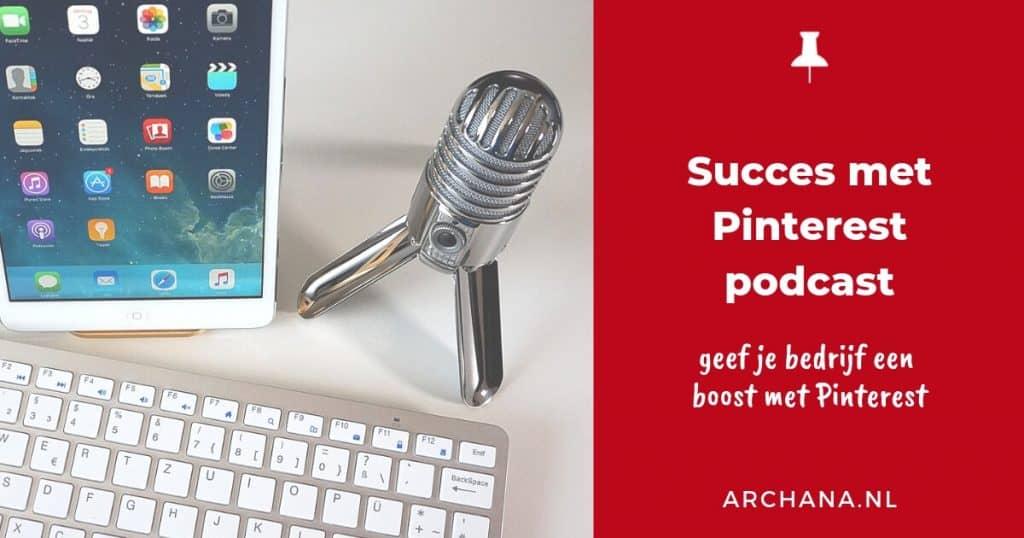 Succes met Pinterest podcast - op een creatieve manier Pinterest inzetten voor meer bezoekers op je website, meer omzet en andere succesverhalen | ARCHANA.NL #pinterestpodcast #pinterestmarketing