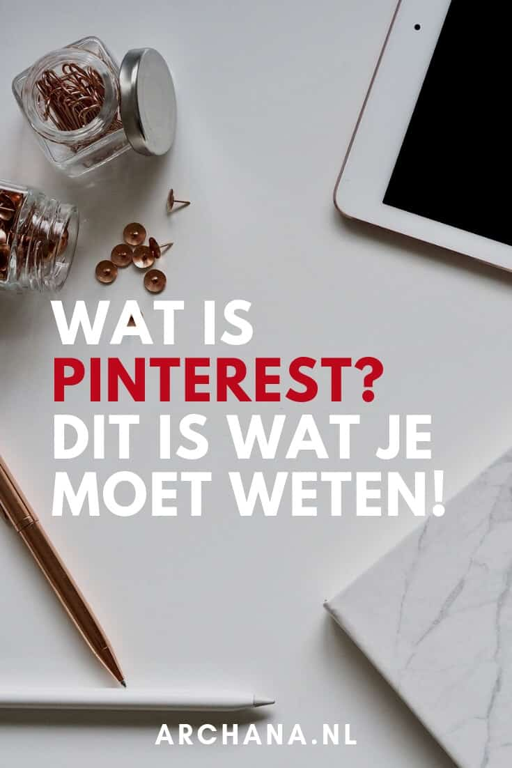 Wat is Pinterest? Dit is wat je moet weten! - Pinterest Nederland - ARCHANA.NL #pinterest #pinterestnederland