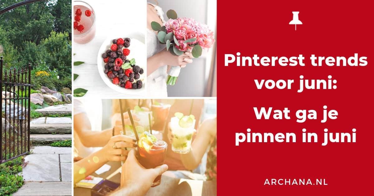 Pinterest trends voor juni: Wat ga je pinnen in juni - ARCHANA.NL #pinterestmarketing #pinteresttrends