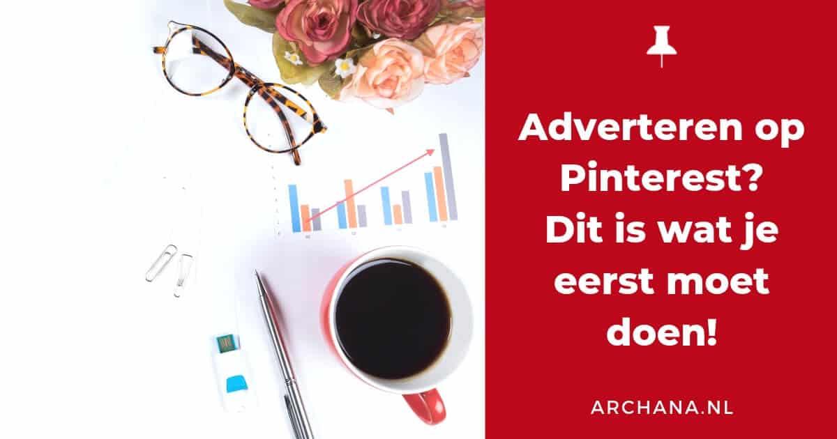 Adverteren op Pinterest? Dit is wat je eerst moet doen! - ARCHANA.NL #pinterestmarketing #pinterestadverteren