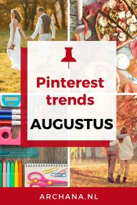 Pinterest trends voor augustus: Wat ga je pinnen in augustus - ARCHANA.NL #pinterestmarketing #pinteresttrends