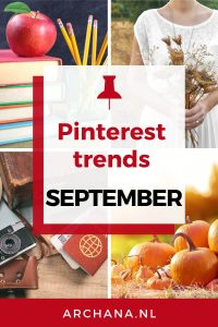 Pinterest trends voor september: Wat ga je pinnen in september - ARCHANA.NL | pinterest september | september trends #pinterestmarketing #pinteresttrends