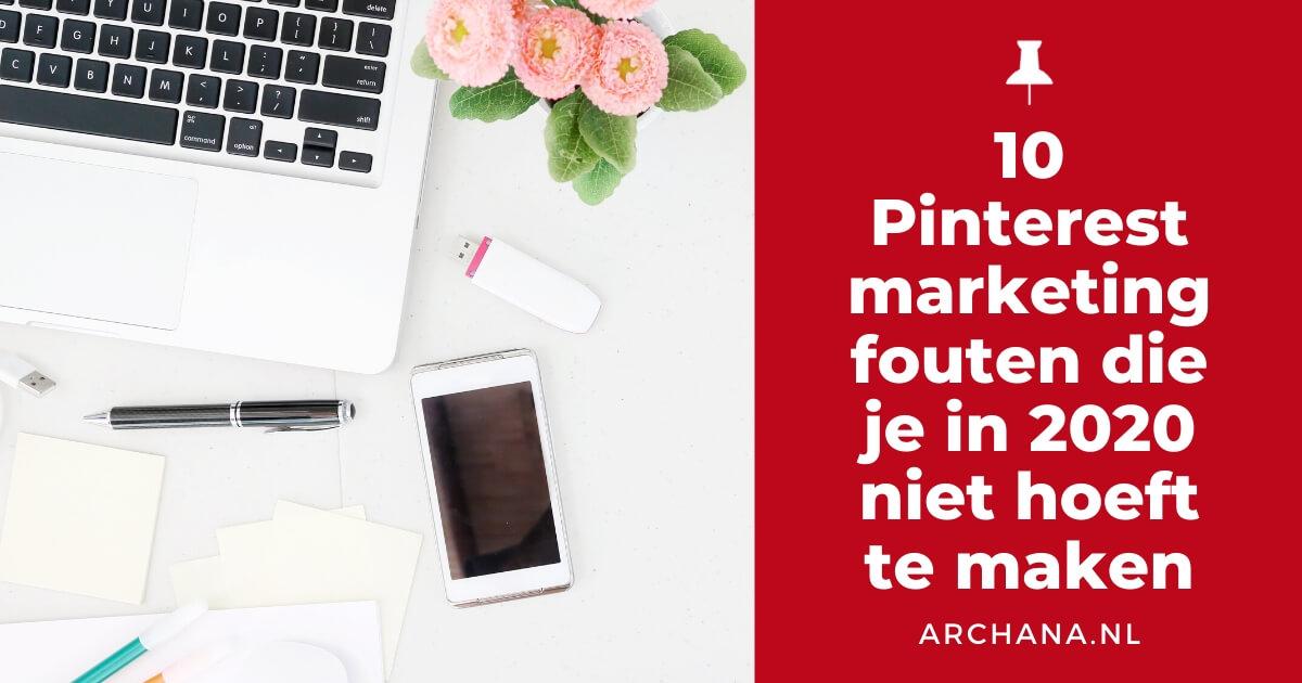 10 Pinterest marketing fouten die je in 2020 niet hoeft te maken - ARCHANA.NL | pinterest marketing tips | pinterest marketing 2020 #pinterestmarketing #pinteresttips #succesmetpinterest