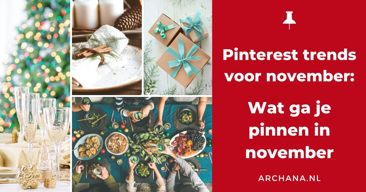 Pinterest trends voor november: Wat ga je pinnen in november - ARCHANA.NL | pinterest november | november trends #pinterestmarketing #pinteresttrends