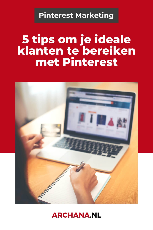 5 tips om je ideale klanten te bereiken met Pinterest - ARCHANA.NL #pinterest #pinterestmarketing