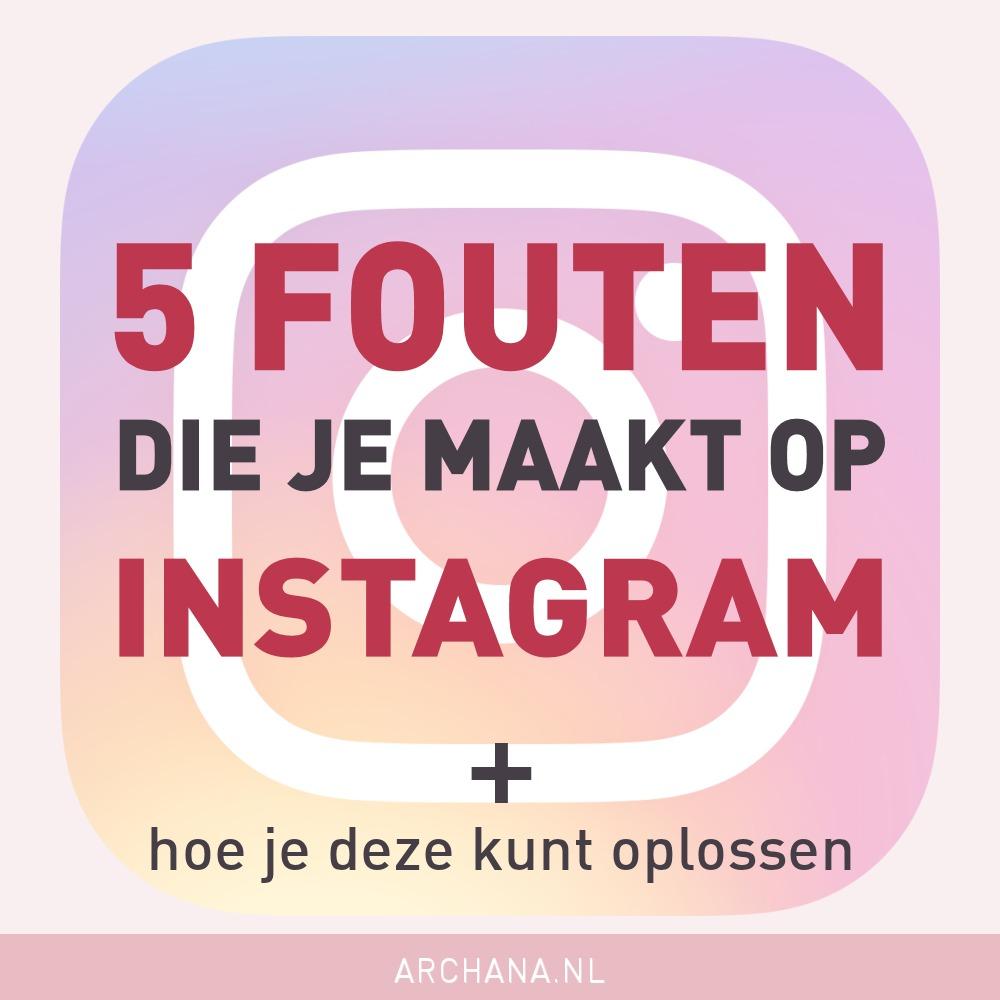 5 fouten die je maakt op Instagram + Hoe je deze kunt oplossen | ARCHANA.NL