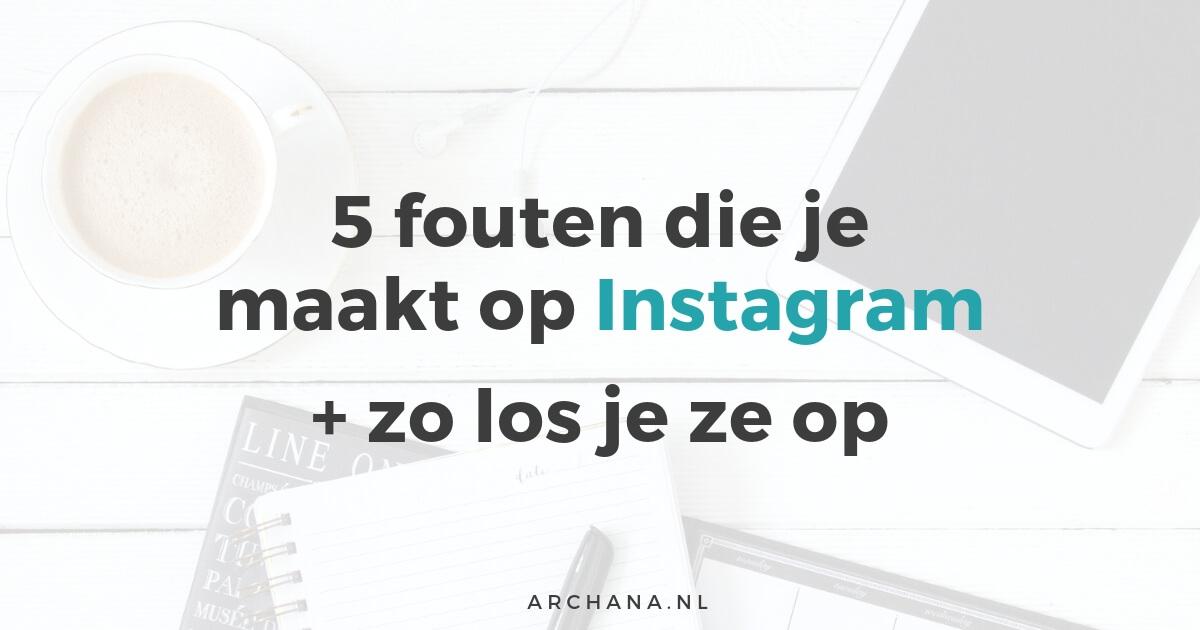 5 fouten die je maakt op Instagram + zo los je ze op   Instagram Tips   ARCHANA.NL #instagramtips #instagrammarketing