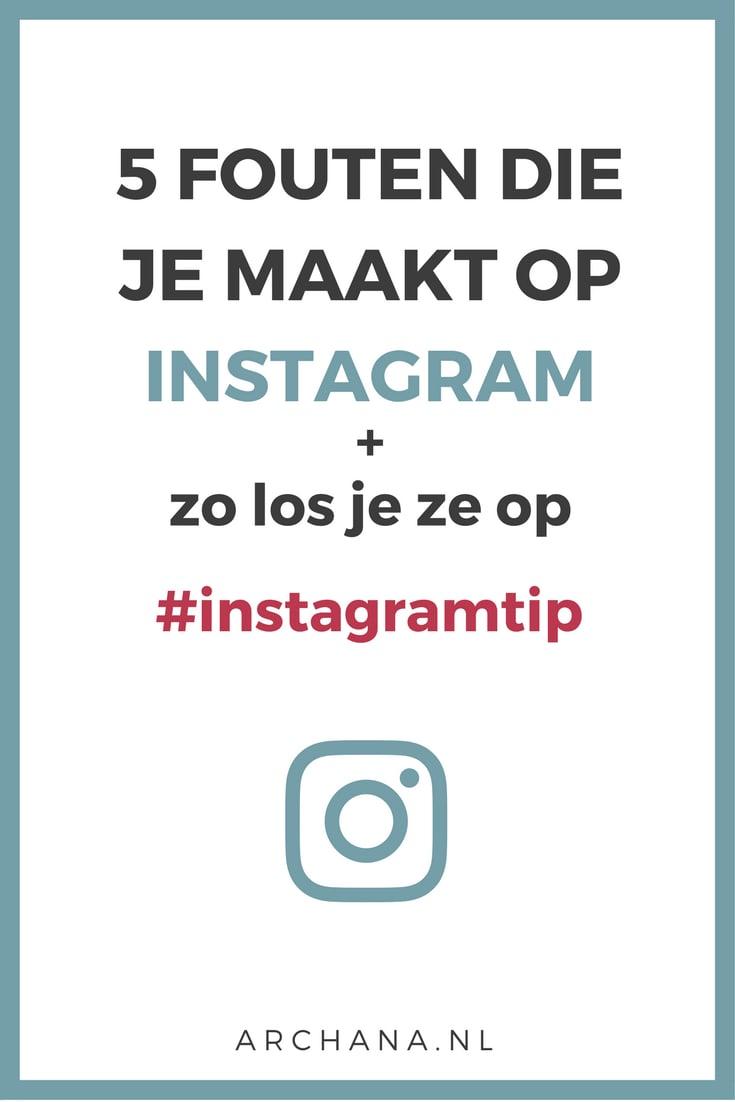5 fouten die je maakt op Instagram + zo los je ze op   ARCHANA.NL #instagramtips #instagrammarketing