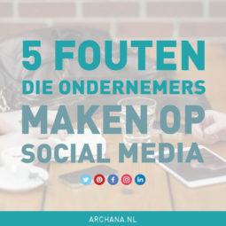 5 fouten die ondernemers maken op social media | ARCHANA.NL