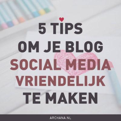 5 tips om je blog social media vriendelijk te maken