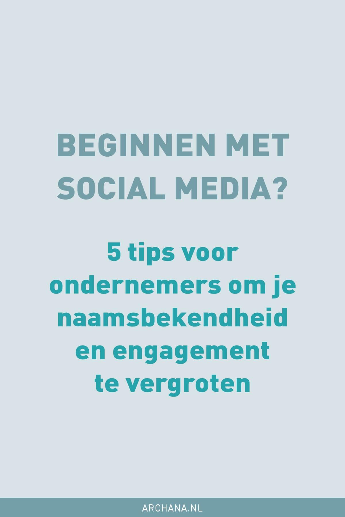 Beginnen met social media? 5 tips voor ondernemers om je naamsbekendheid en engagement te vergroten • Blog tips en Social media tips   ARCHANA.NL