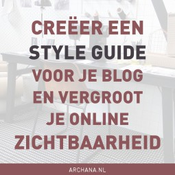 Creëer een style guide voor je blog en vergroot je online zichtbaarheid   ARCHANA.NL