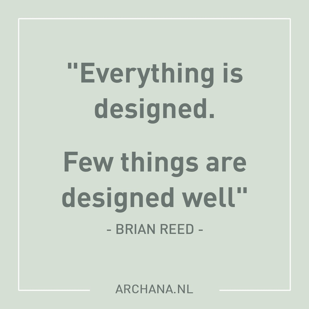 """QUOTE • """"Everything is designed. Few things are designed well."""" - by Brian Reed 